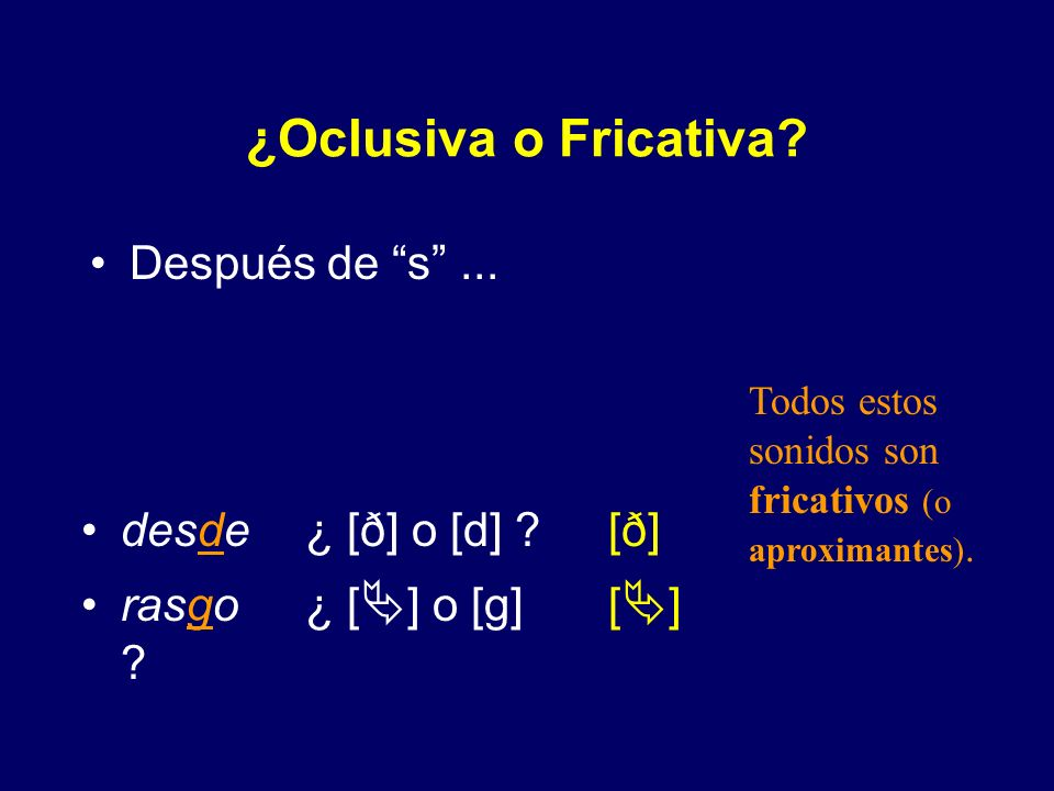 ¿Oclusiva o Fricativa Después de s ... desde ¿ [ð] o [d]